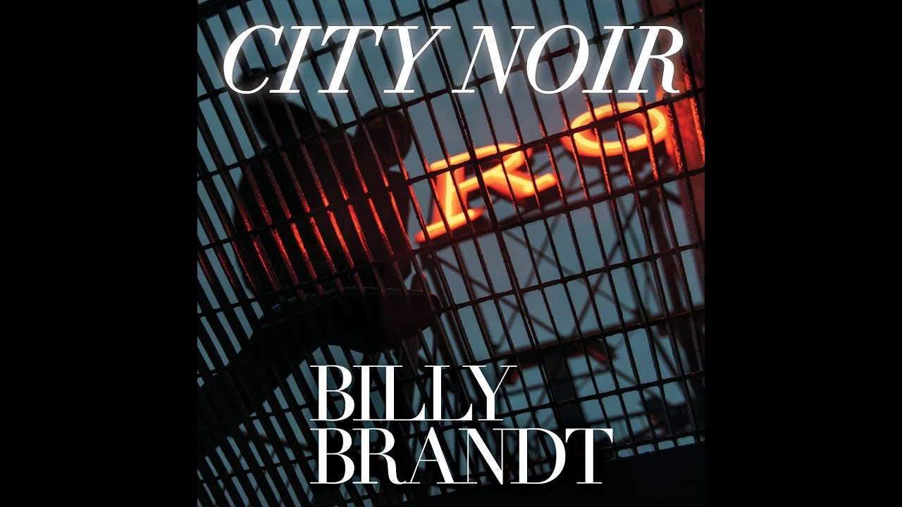 Seattle Guitarist/Singer Billy Brandt Channels the Dark in Jazz, Soul and Blues on 'City Noir' (ALBUM REVIEW)